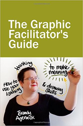 The Graphic Facilitator's Guide: how to use your listening, thinking and drawing skills to make meaning de Brandy Agerbeck sélection livres de proches sketchnote